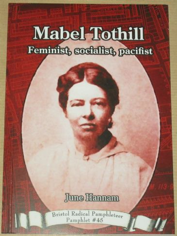Mabel Tothill - Feminist, Socialist, Pacifist, by June Hannam